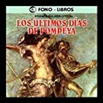 Los Ultimos Dias de Pompeya [The Last Days of Pompeii] | Edward Bulwer-Lytton