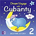 Cuddle Time: Dream Voyage with Cubanty (Bedtime Story 2) Audiobook by Cubanty Cuddly Narrated by Cubanty Cuddly