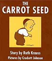By Ruth Krauss The Carrot Seed (First…