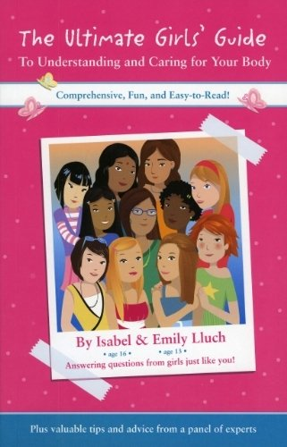 The Ultimate Girls' Guide to Understanding and Caring for Your Body by Isabel B. Lluch (2009-06-16)