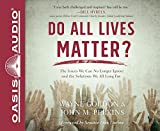 Do All Lives Matter? (Library Edition): The Issue We Can No Longer Ignore and Solutions We Long For