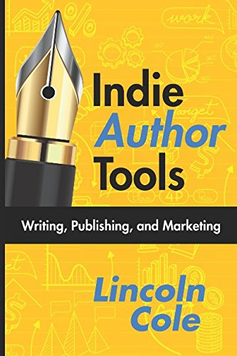 Indie Author Tools: Writing, Publishing, and Marketing (Tools of the Trade)
