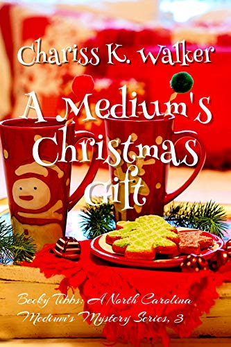 Book: A Medium's Christmas Gift (Becky Tibbs - A North Carolina Medium's Mystery Series Book 3) by Chariss K. Walker