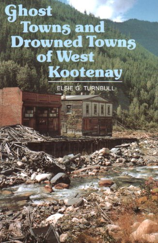 Ghost Towns and Drowned Towns of West Kootenay