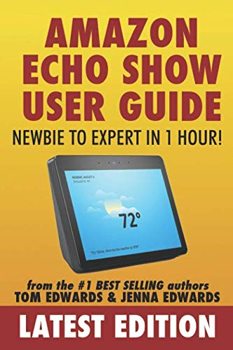 Amazon Echo Show: Newbie to Expert in 1 Hour (Echo & Alexa)