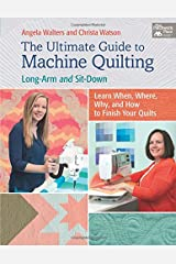 The Ultimate Guide to Machine Quilting: Long-arm and Sit-down - Learn When, Where, Why, and How to Finish Your Quilts Paperback