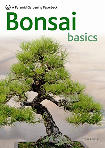 Bonsai Basics - A Comprehensive Guide to Care and Cultivation: A Pyramid Paperback (Pyramid Gardening Paperback)