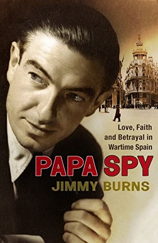 Papa Spy: Love, Faith and Betrayal in Wartime Spain por Jimmy Burns
