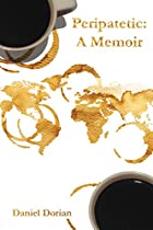 Peripatetic: A Memoir: A French-american Citizen's Perspective On His Jewish Heritage And War, Love And Politics