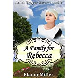 Fairfield Amish Romance: A Family for Rebecca (Amish Troyer Sisters Book 3)