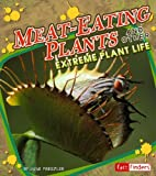 Meat-Eating Plants and Other Extreme Plant Life, June Preszler, 1429612681