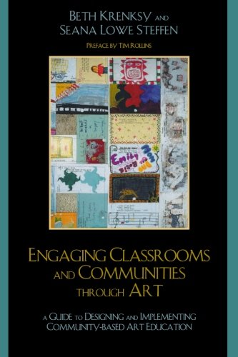 Engaging Classrooms and Communities through Art: The Guide to Designing and Implementing Community-Based Art Education