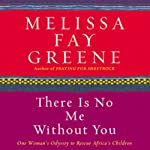 There Is No Me Without You: One Woman's Odyssey to Rescue Africa's Children | Melissa Fay Greene