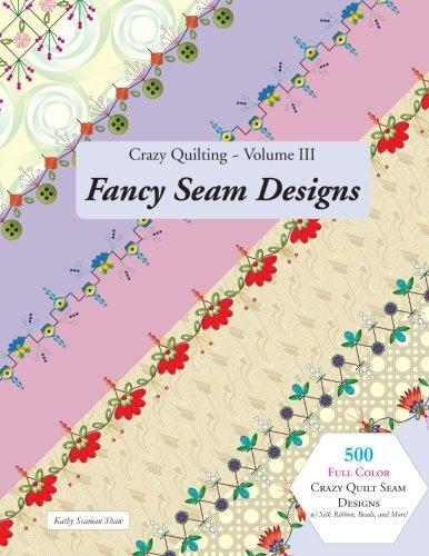 Crazy Quilting Volume III: Fancy Seam Designs (Volume 3)