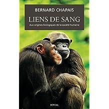 Liens de sang: Aux origines biologiques de la société humaine (French Edition)