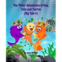 Kids: The Fishy Adventures of Gus, Toby and TooToo(Book 4)(Books for ages 8-12) Educational,Teaches Values story(Funny-humor-read ... along-series,Fantasy,Animal ... bedtime story, books-fantasy-values-fishes)