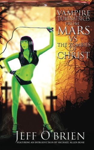 Vampire Dominatrices From Mars Vs. The Zombies of Christ: The B Novels Volume 3