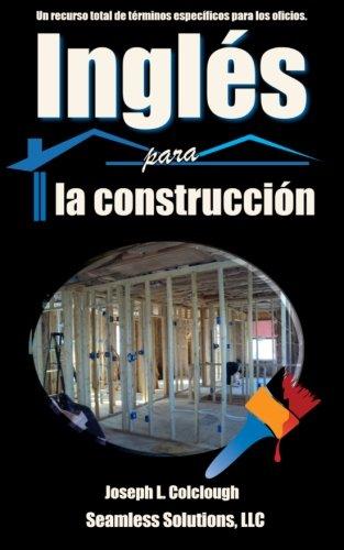 Ingles para la construccion: Un recurso total de terminos especificos para los oficios (Spanish Edition)