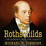 The Rothschilds: The Dynasty And The Legacy | Michael W. Simmons