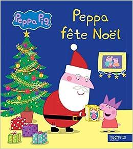 Amazon Fr Peppa Pig Peppa Fete Noel Collectif Livres
