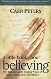 img - for A Little Book about Believing: The Transformative Healing book / textbook / text book