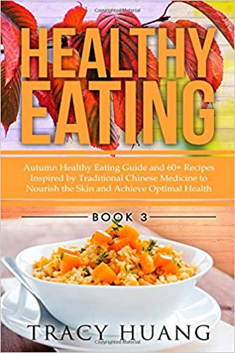 Healthy eating autumn healthy eating guide and 60 recipes inspired healthy eating autumn healthy eating guide and 60 recipes inspired by traditional chinese medicine to nourish the skin and achieve optimal health volume forumfinder Gallery