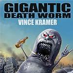 Gigantic Death Worm | Vince Kramer