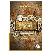 Adworld: Communication, création, contenus, média (Essai) (French Edition)