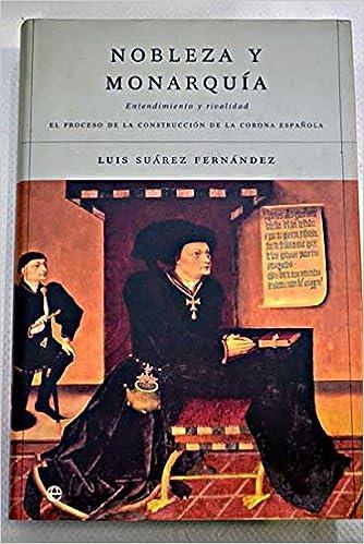 Nobleza y monarquía : el proceso de contrucción de la Corona española. Entendimiento y rivalidad Historia: Amazon.es: Suarez, Luis: Libros