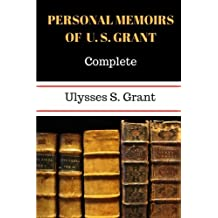 Personal Memoirs of U. S. Grant, Complete by Ulysses S. Grant