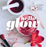 Hello Glow: 150+ Easy Natural Beauty Recipes for a Fresh New You offers