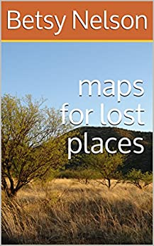 maps for lost places by [Nelson, Betsy]