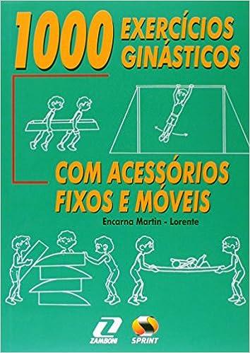 8c1dbca1f6971 (PORT).1000 EXERCICIOS GINASTICOS ACESSORIOS FIXOS E MOVEIS  Martin Lorente  Encarna  9788573321500  Amazon.com  Books
