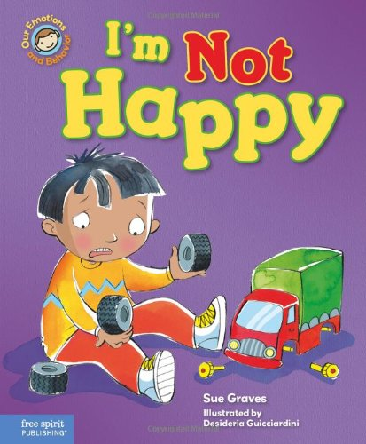 I'm Not Happy: A Book About Feeling Sad
