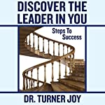Discover the Leader in You: Steps to Success | Dr. Turner Joy
