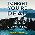 Tonight You're Dead: Sandhamn Murders, Book 4 Audiobook by Marlaine Delargy - translator, Viveca Sten Narrated by Angela Dawe