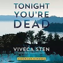 Tonight You're Dead: Sandhamn Murders, Book 4 Audiobook by Viveca Sten, Marlaine Delargy - translator Narrated by Angela Dawe