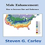 Male Enhancement: How to Increase Size and Endurance | Steven Carley