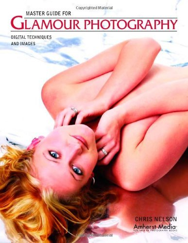 Master Guide for Glamour Photography: Digital Techniques and Images [Paperback] [2007] Chris Nelson