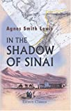 In the Shadow of Sinai : A Story of Travel and Research from 1895 To 1897, Lewis, Agnes Smith, 1402155573