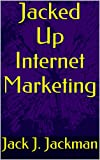 download ebook jacked up internet marketing: use the powers of your brain and the internet to grow rich. pdf epub