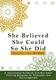 She Believed She Could So She Did Journal For Women: A Inspirational Notebook with Mini Adult Coloring Mandalas for Relaxation and Encouragement ... Notebooks as Inspirational Gifts for Women)