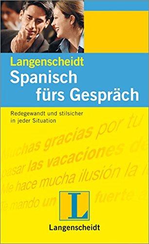 Langenscheidt Spanisch fürs Gespräch: Redegewandt und stilsicher in jeder Situation (Langenscheidt Konversationsbücher)