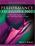 Insights to Performance Excellence 2007 : An Inside Look at the 2007 Baldrige Award Criteria, Blazey, Mark L., 0873897129