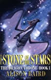 img - for The Stone of the Stars: The Dragon Throne, Book I (Alison, Baird. Dragon Throne, Bk. 1,) book / textbook / text book