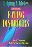 Helping Athletes with Eating Disorders, Ron A. Thompson and Roberta T. Sherman, 0873223837