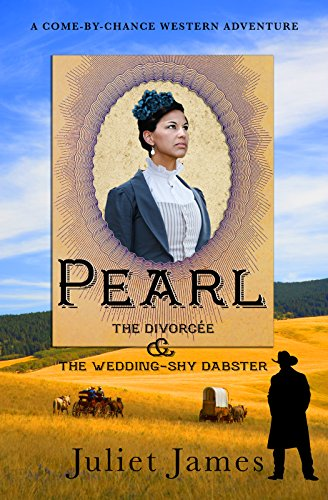 Pearl  - The Divorcee and the Wedding-Shy Dabster: Montana Western Romance (Come-By-Chance Mail Order Brides of 1885)