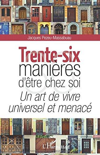 Read Online Trente-six manières d'être chez soi: Un art de vivre universel et menacé (French Edition) pdf