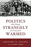 img - for Politics Strangely Warmed: Political Theology in the Wesleyan Spirit book / textbook / text book