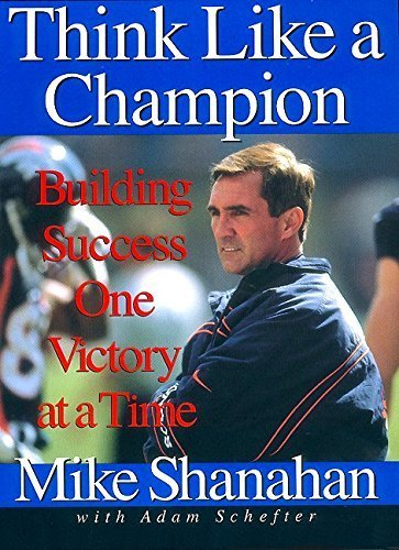 Think Like A Champion: Building Success One Victory at a Time by Mike Shanahan (2000-01-15)